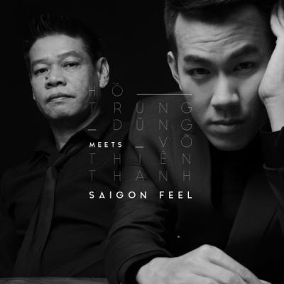 SAIGON FEEL: Hồ Trung Dũng meets Võ Thiện Thanh - Hồ Trugn Dũng